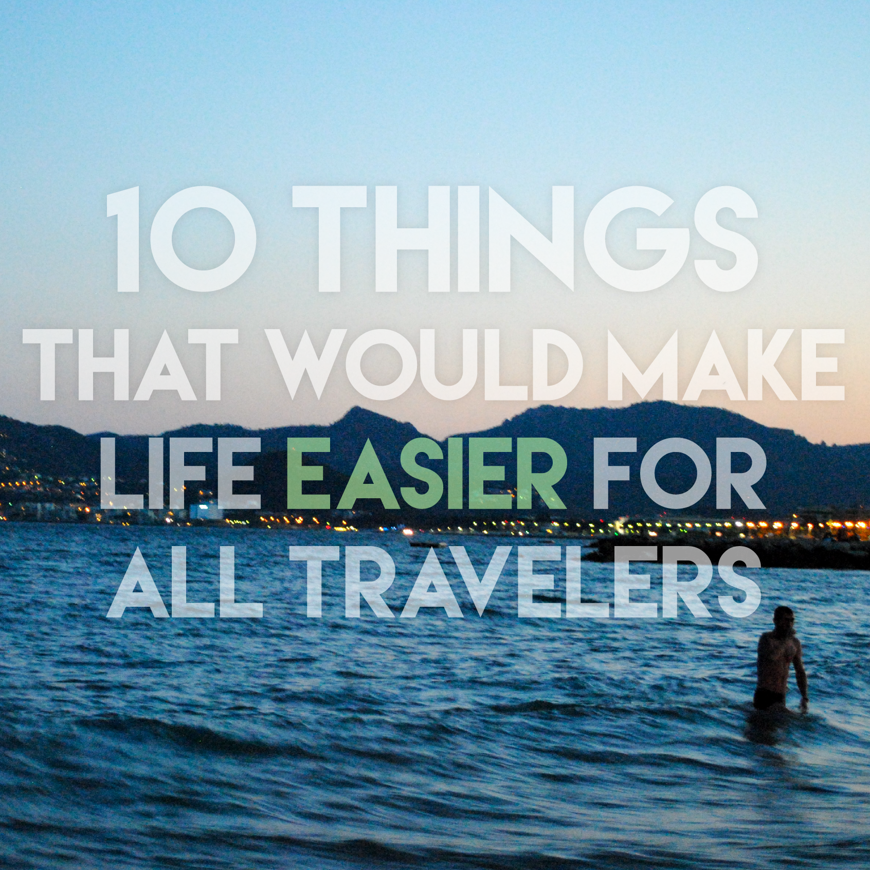 10 Things That Would Make Life Easier for All Travelers