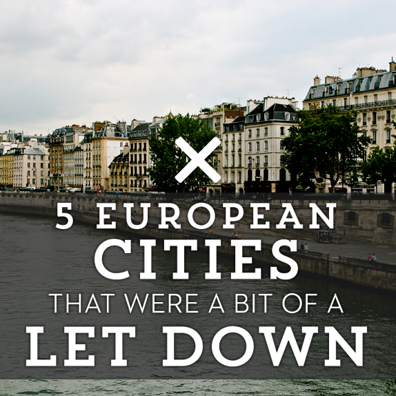 5 European Cities That Were a Bit of a Let Down