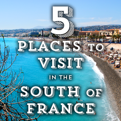 5 Places to Visit in the South of France